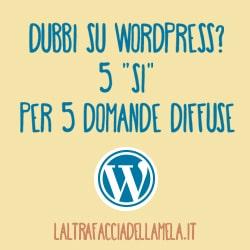 """Dubbi su WordPress? 5 """"sì"""" per 5 domande diffuse"""