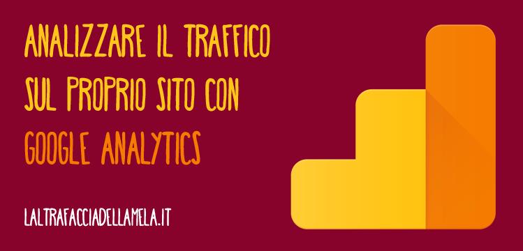 Google Analytics è lo strumento gratuito di Google che permette di analizzare il traffico sul sito