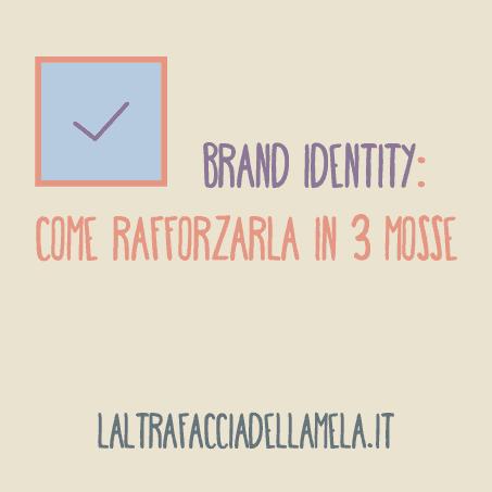 Brand identity: come rafforzarla in 3 mosse