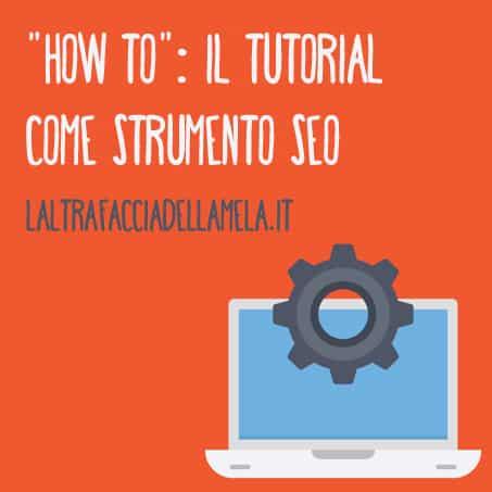 """""""How to"""": il tutorial come strumento SEO"""