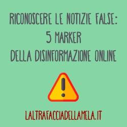 Riconoscere le notizie false: 5 marker della disinformazione online