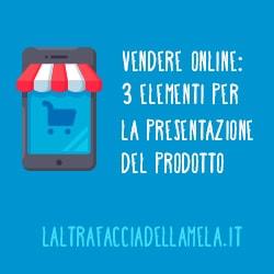 Vendere online: 3 elementi per la presentazione del prodotto