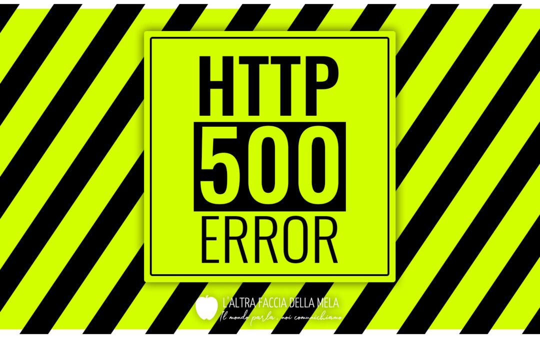 HTTP error 500: possibili cause e soluzioni di alcuni errori comuni